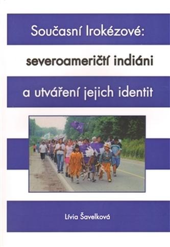 Současní Irokézové: severoameričtí indiáni a utváření jejich identit