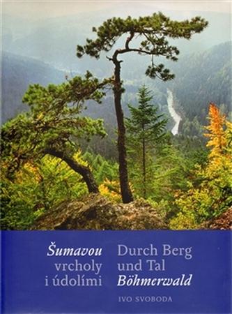 Šumavou vrcholy i údolími / Durch Berg und Tal Böhmerwald