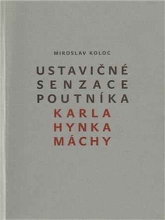 Ustavičné senzace poutníka Karla Hynka Máchy