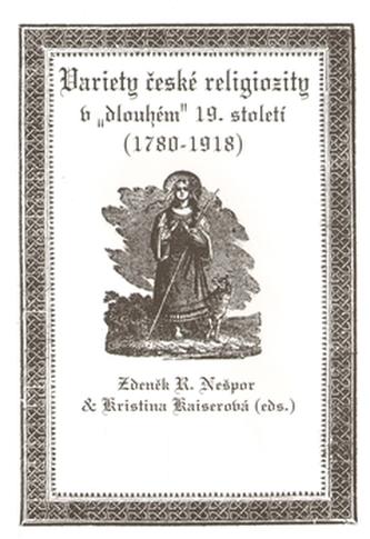 """Variety české religiozity v """"dlouhém"""" 19. století (1780-1918)"""
