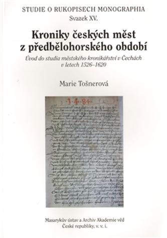 Kroniky českých měst z předbělohorského období studia městského kronikářství v Čechách v letech 1526-1620