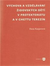 Výchova a vzdělávání židovských dětí v protektorátu a v ghettu Terezín