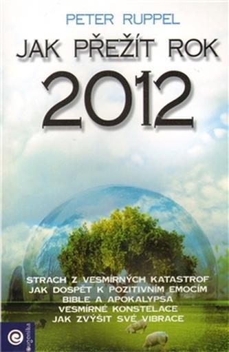 Jak přežít rok 2012 - Ruppel Peter
