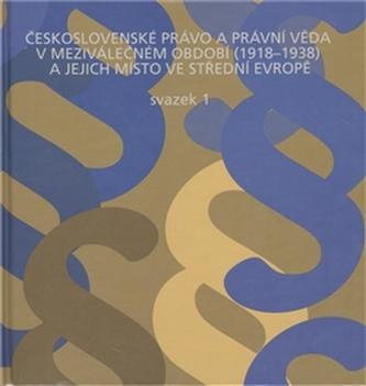 Československé právo a právní věda v meziválečném období 1918-1938 a jejich místo ve střední Evropě