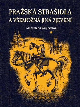 Pražská strašidla a všemožná jiná zjevení - Alena Wagnerová