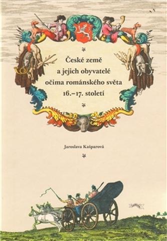 České země a jejich obyvatelé očima románského světa 16.–17. století