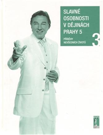 Slavné osobnosti v dějinách Prahy 5 /3. díl/