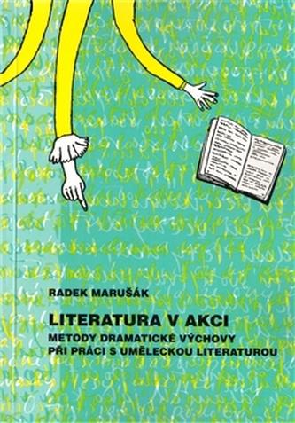 Literatura v akci. Metody dramatické výchovy při práci s uměleckou literaturou