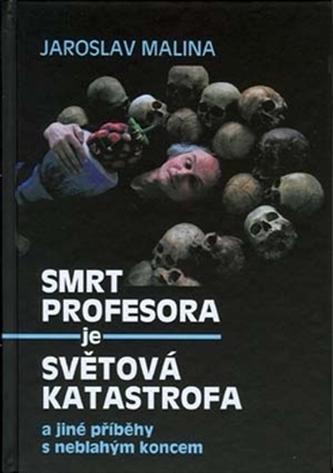 Smrt profesora je světová katastrofa a jiné příběhy s neblahým koncem