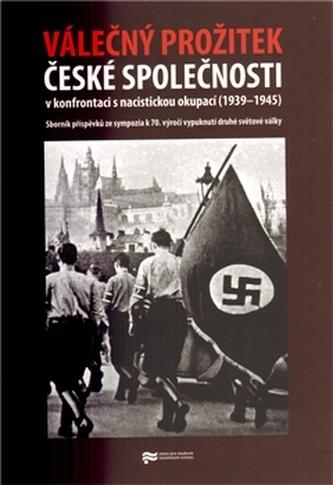 Válečný prožitek české společnosti v konfrontaci s nacistickou okupací - Eva Doležalová